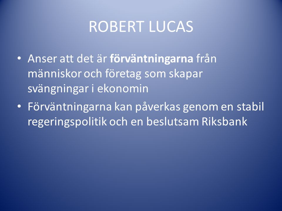 ROBERT LUCAS Anser att det är förväntningarna från människor och företag som skapar svängningar i ekonomin.