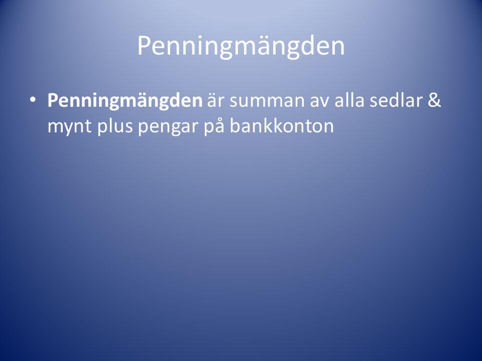 Penningmängden Penningmängden är summan av alla sedlar & mynt plus pengar på bankkonton