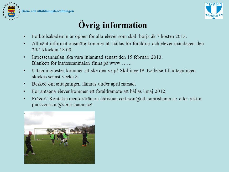 Övrig information Fotbollsakademin är öppen för alla elever som skall börja åk 7 hösten 2013.