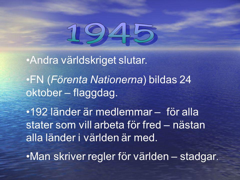 1945 Andra världskriget slutar.