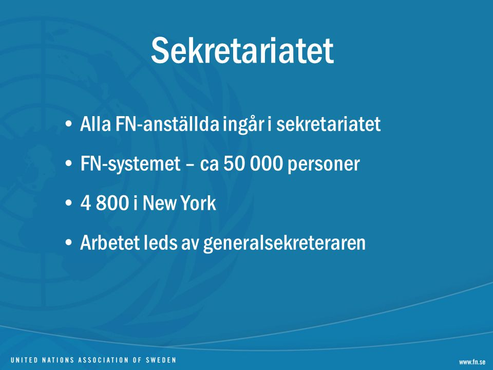 Sekretariatet Alla FN-anställda ingår i sekretariatet