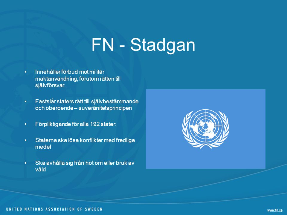 FN - Stadgan Innehåller förbud mot militär maktanvändning, förutom rätten till självförsvar.