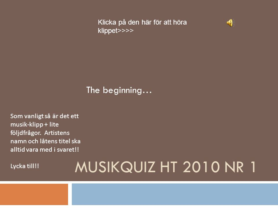 MusikQuiz HT 2010 nr 1 The beginning…