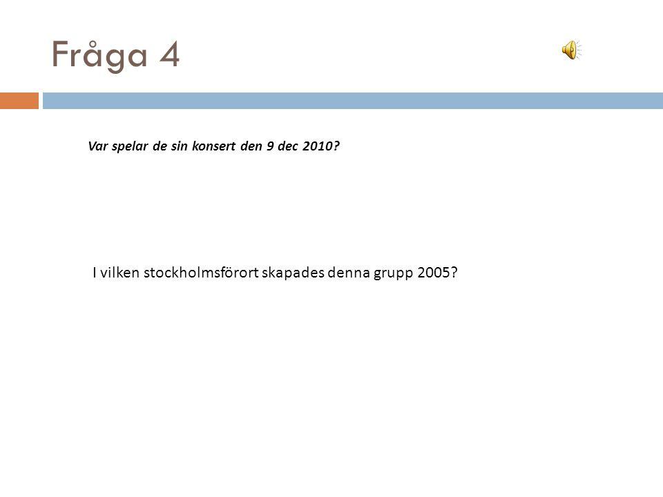 Fråga 4 I vilken stockholmsförort skapades denna grupp 2005