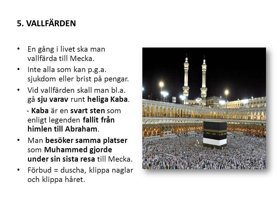 5. VALLFÄRDEN En gång i livet ska man vallfärda till Mecka.