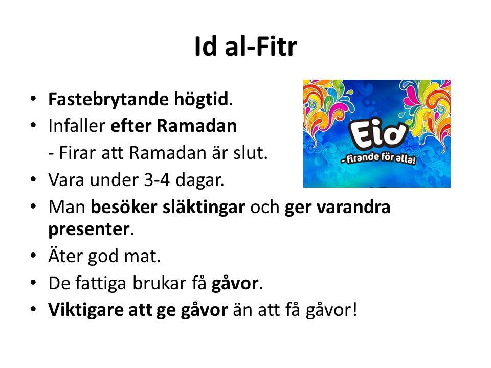 Id al-Fitr Fastebrytande högtid. Infaller efter Ramadan