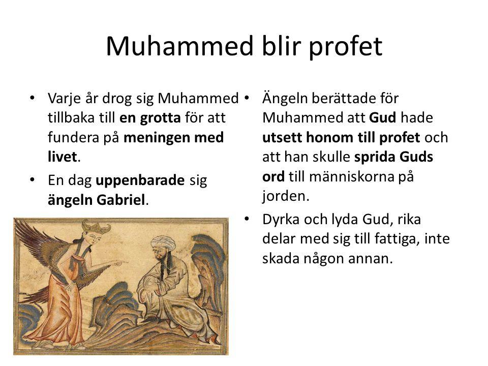 Muhammed blir profet Varje år drog sig Muhammed tillbaka till en grotta för att fundera på meningen med livet.