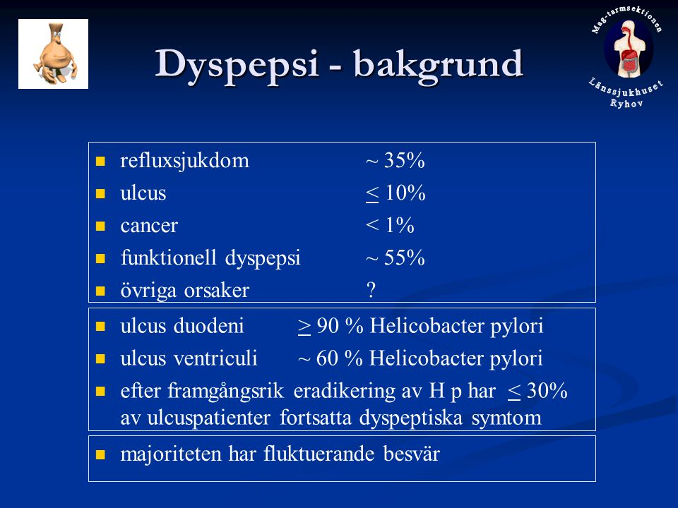 Dyspepsi - bakgrund refluxsjukdom ~ 35% ulcus < 10% cancer < 1%