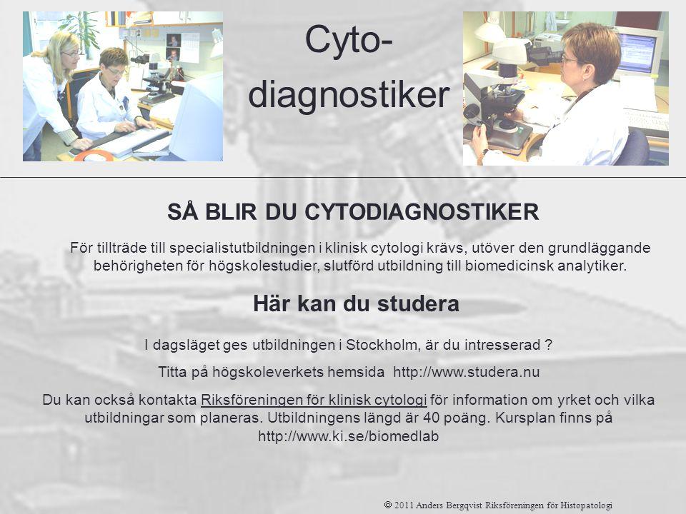 Cyto- diagnostiker SÅ BLIR DU CYTODIAGNOSTIKER Här kan du studera