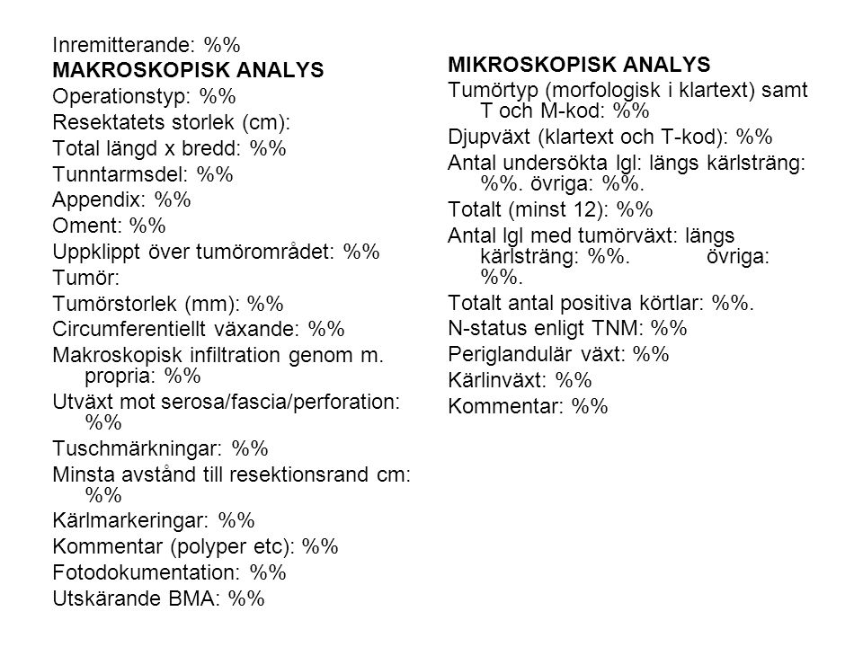 Inremitterande: %% MAKROSKOPISK ANALYS. Operationstyp: %% Resektatets storlek (cm): Total längd x bredd: %%