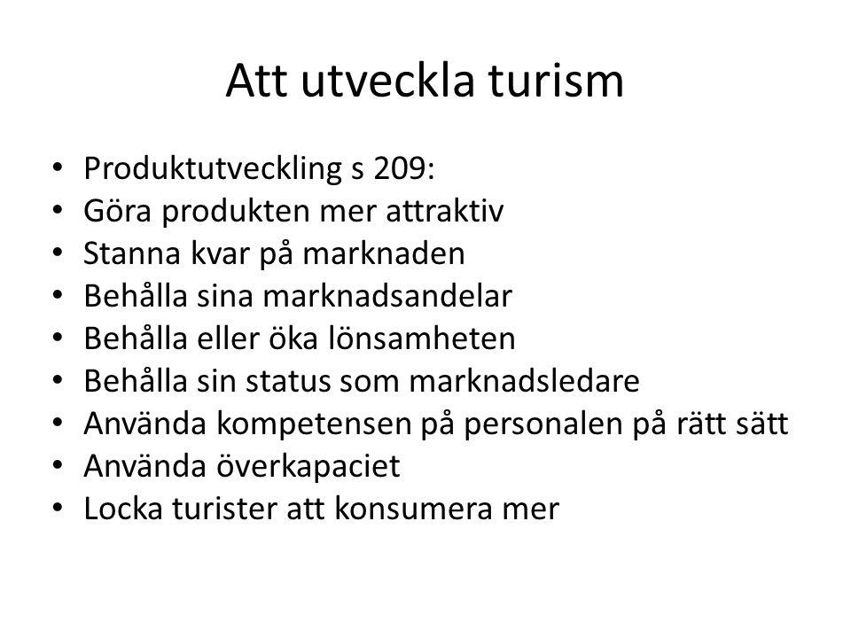 Att utveckla turism Produktutveckling s 209: