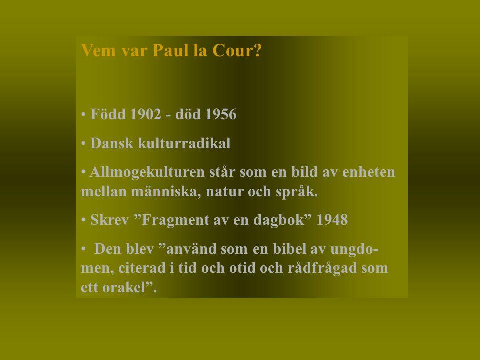 Vem var Paul la Cour Född 1902 - död 1956 Dansk kulturradikal