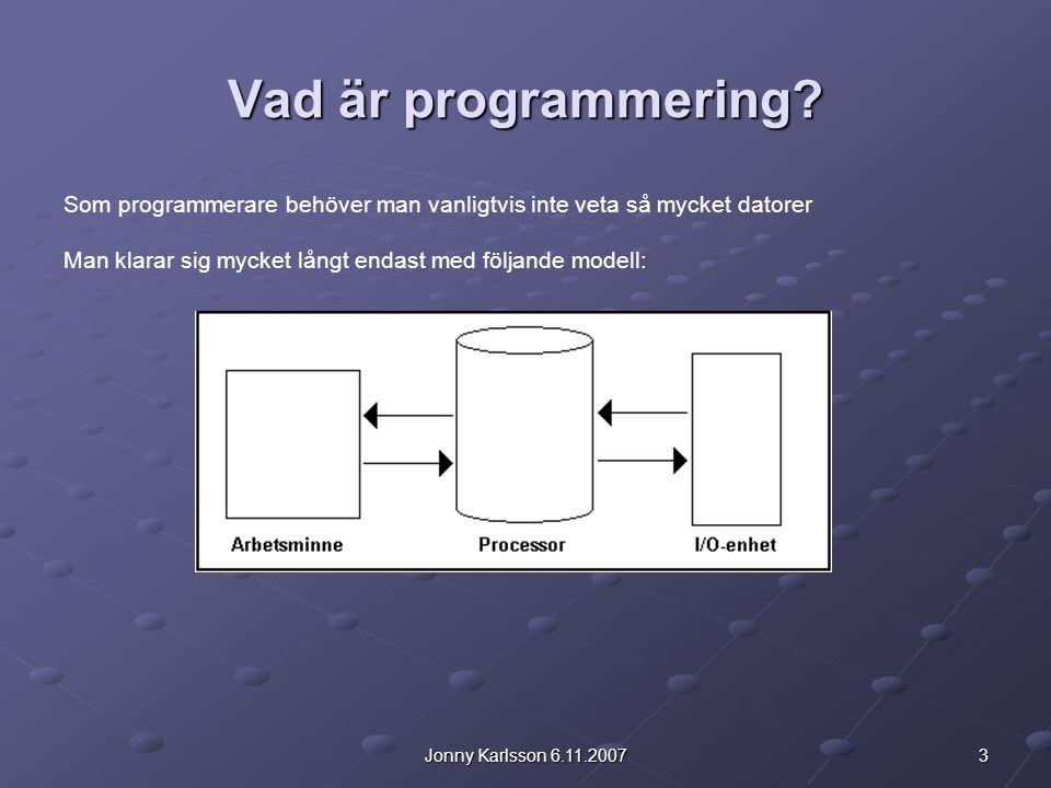 Vad är programmering Som programmerare behöver man vanligtvis inte veta så mycket datorer. Man klarar sig mycket långt endast med följande modell: