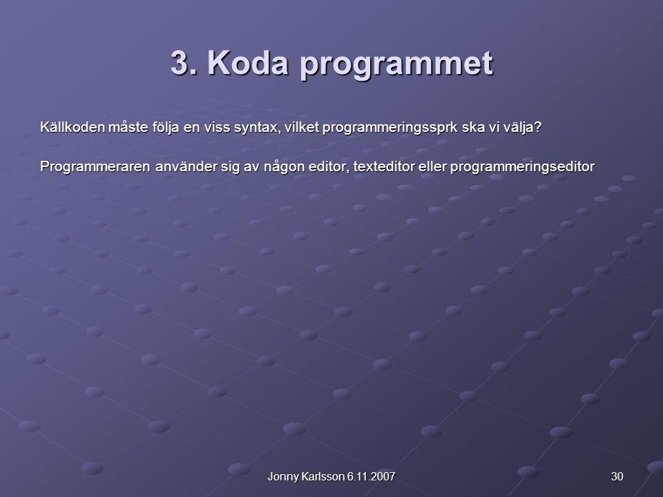 3. Koda programmet Källkoden måste följa en viss syntax, vilket programmeringssprk ska vi välja