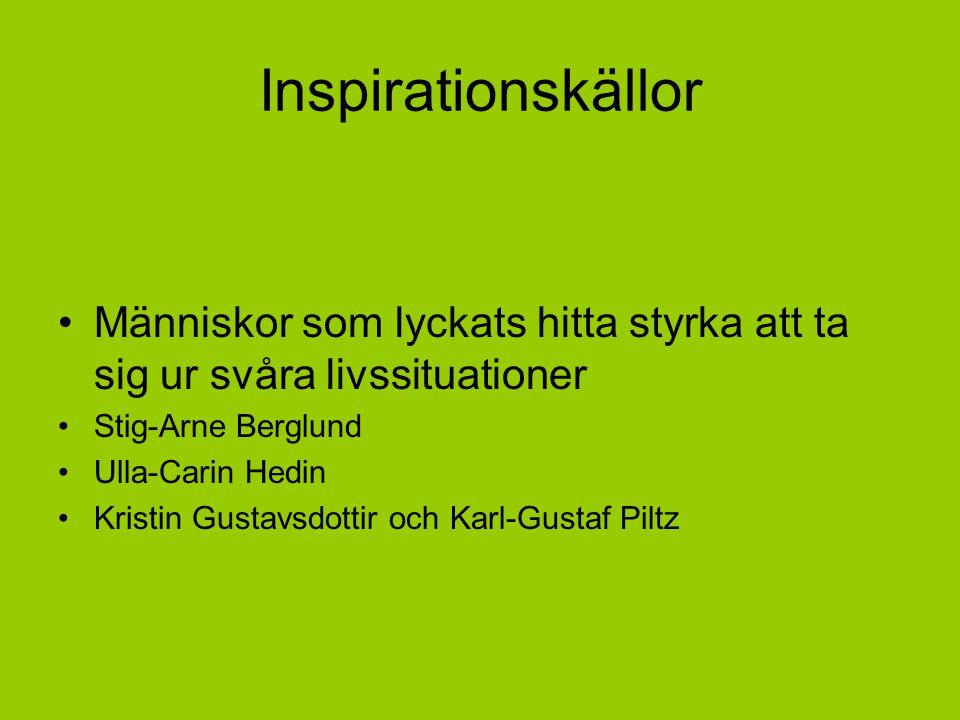 Inspirationskällor Människor som lyckats hitta styrka att ta sig ur svåra livssituationer. Stig-Arne Berglund.