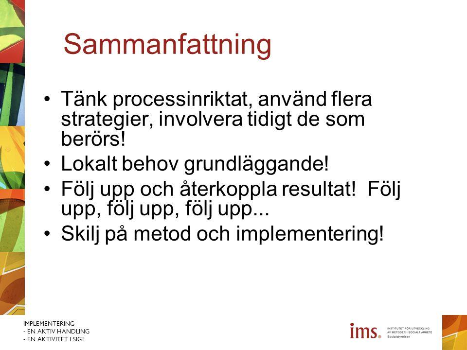 Sammanfattning Tänk processinriktat, använd flera strategier, involvera tidigt de som berörs! Lokalt behov grundläggande!