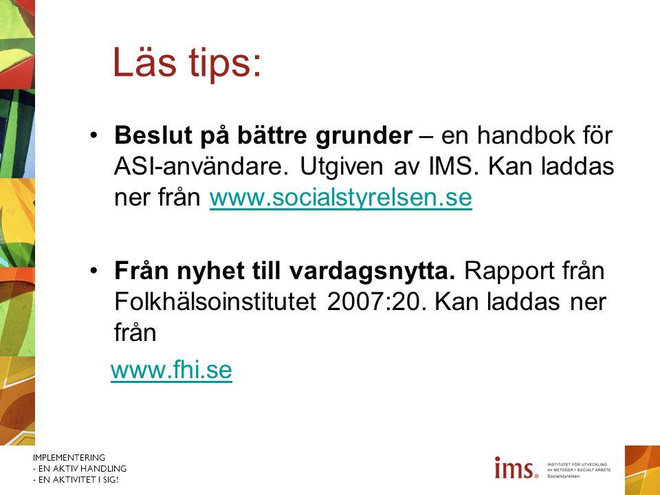 Läs tips: Beslut på bättre grunder – en handbok för ASI-användare. Utgiven av IMS. Kan laddas ner från www.socialstyrelsen.se.