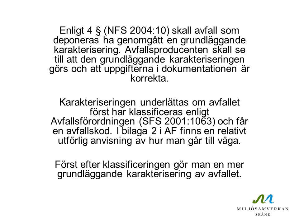 Enligt 4 § (NFS 2004:10) skall avfall som deponeras ha genomgått en grundläggande karakterisering. Avfallsproducenten skall se till att den grundläggande karakteriseringen görs och att uppgifterna i dokumentationen är korrekta.