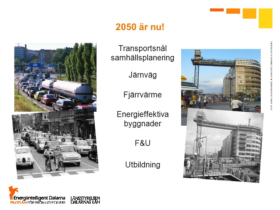 2050 är nu! Transportsnål samhällsplanering Järnväg Fjärrvärme