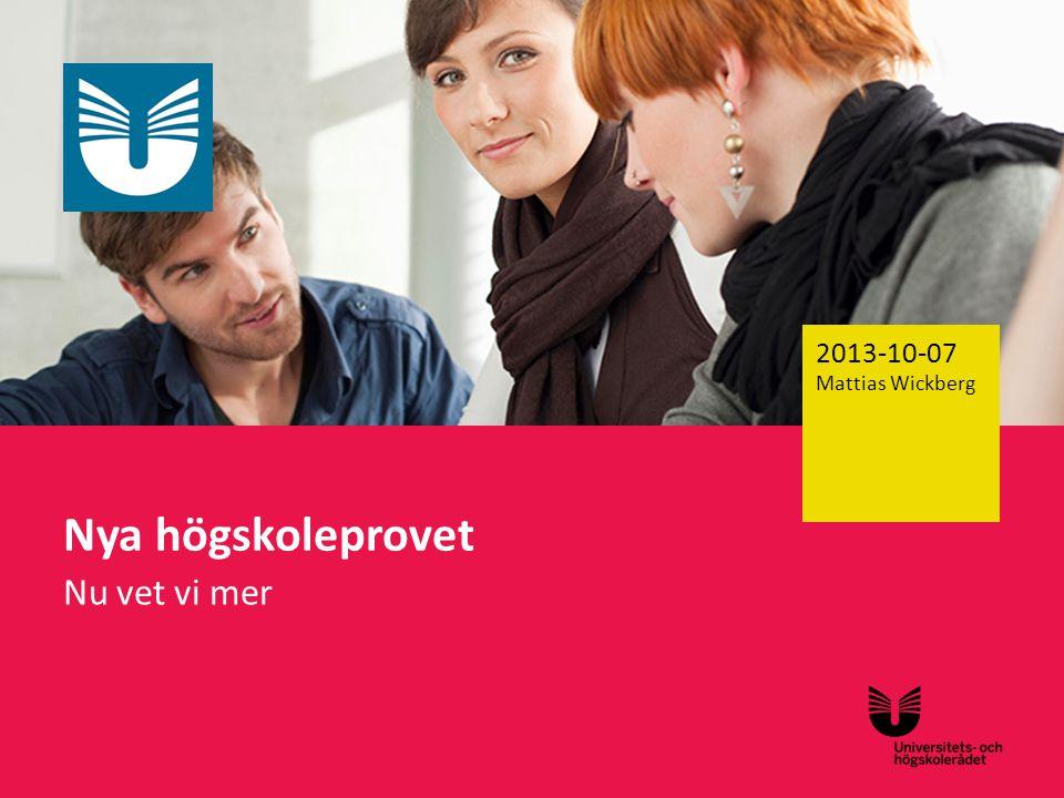 2013-10-07 Mattias Wickberg Nya högskoleprovet Nu vet vi mer