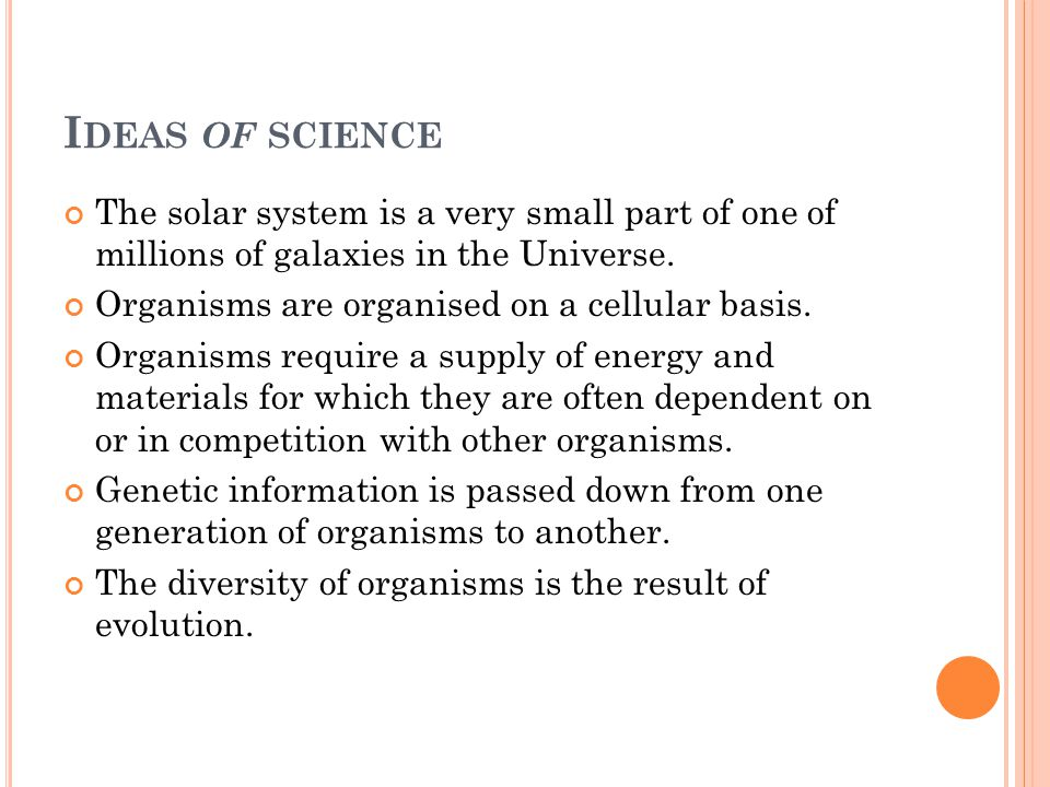 Ideas of science The solar system is a very small part of one of millions of galaxies in the Universe.