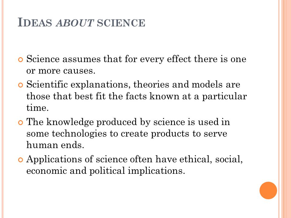 Ideas about science Science assumes that for every effect there is one or more causes.