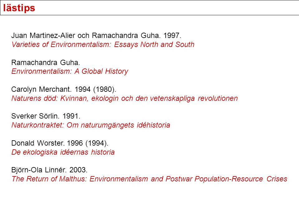 lästips Juan Martinez-Alier och Ramachandra Guha. 1997. Varieties of Environmentalism: Essays North and South.