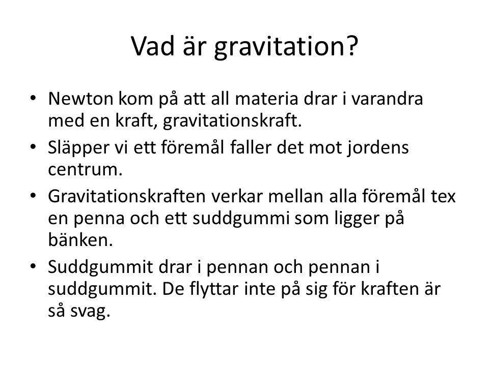 Vad är gravitation Newton kom på att all materia drar i varandra med en kraft, gravitationskraft.