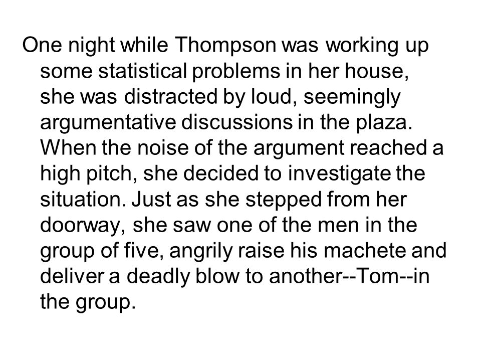 One night while Thompson was working up some statistical problems in her house, she was distracted by loud, seemingly argumentative discussions in the plaza.