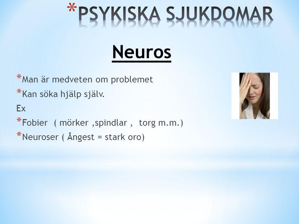 PSYKISKA SJUKDOMAR Neuros Man är medveten om problemet
