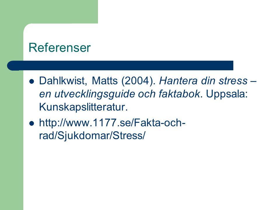 Referenser Dahlkwist, Matts (2004). Hantera din stress – en utvecklingsguide och faktabok. Uppsala: Kunskapslitteratur.