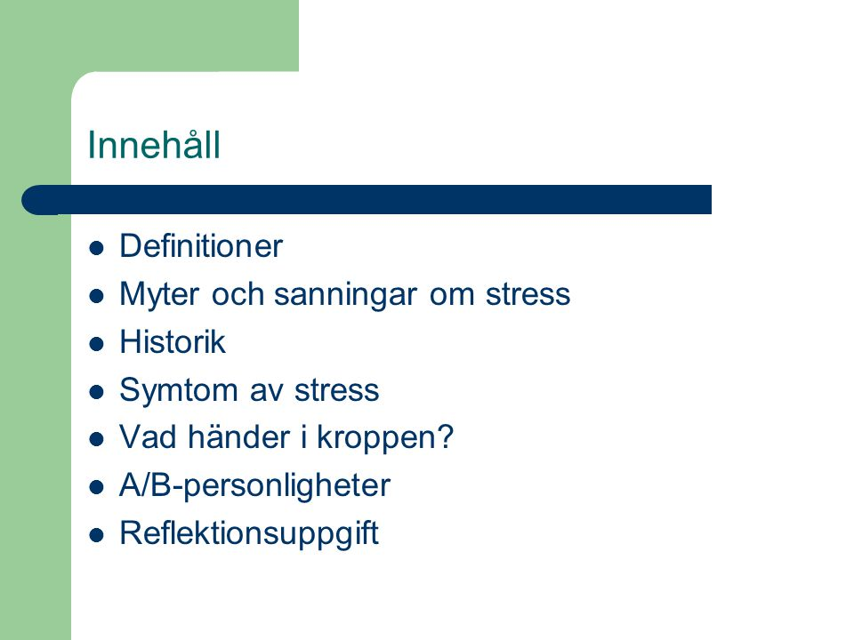 Innehåll Definitioner Myter och sanningar om stress Historik