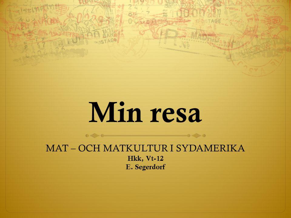 MAT – OCH MATKULTUR I SYDAMERIKA Hkk, Vt-12 E. Segerdorf