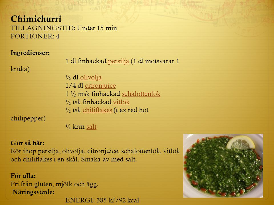 Chimichurri TILLAGNINGSTID: Under 15 min PORTIONER: 4 Ingredienser: