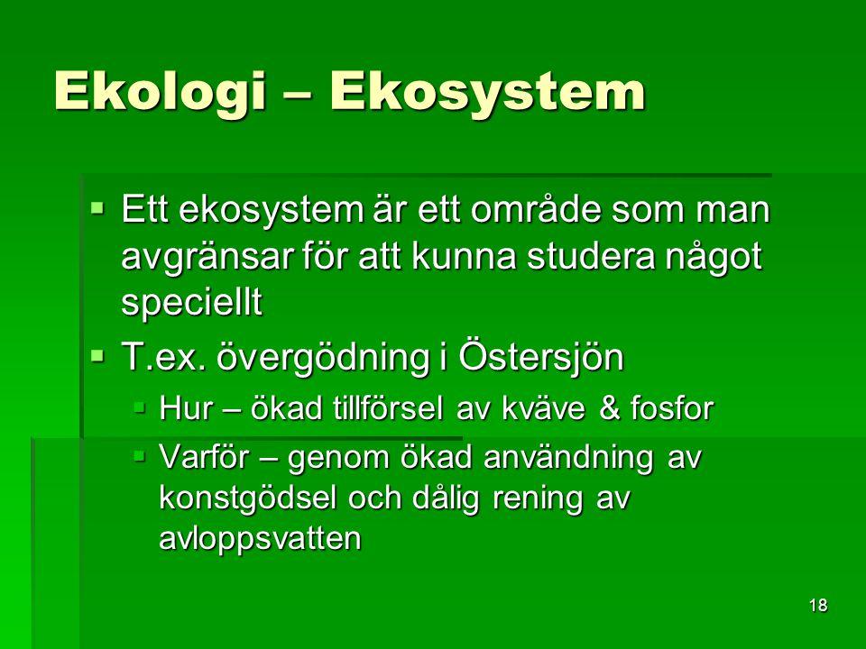 Ekologi – Ekosystem Ett ekosystem är ett område som man avgränsar för att kunna studera något speciellt.