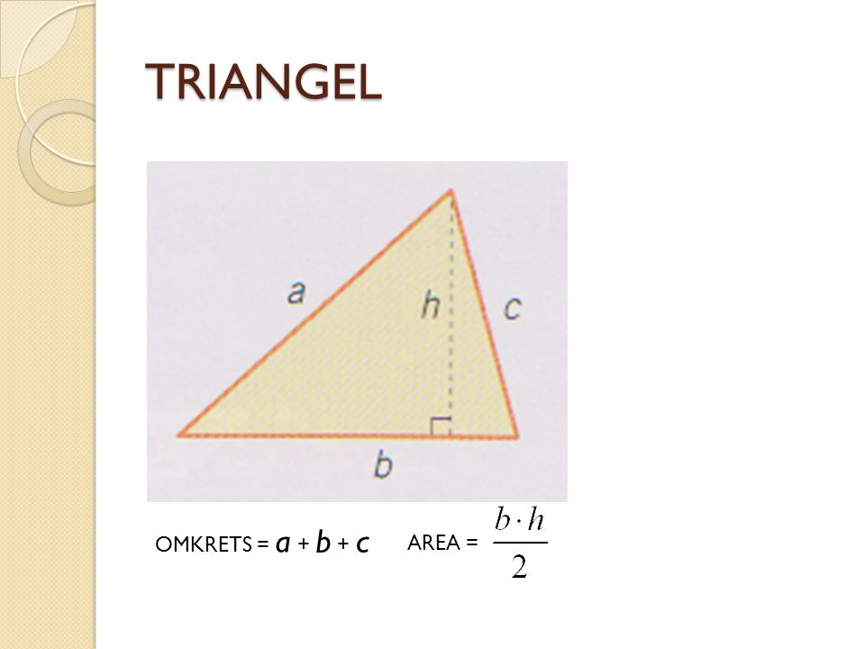 TRIANGEL OMKRETS = a + b + c AREA =