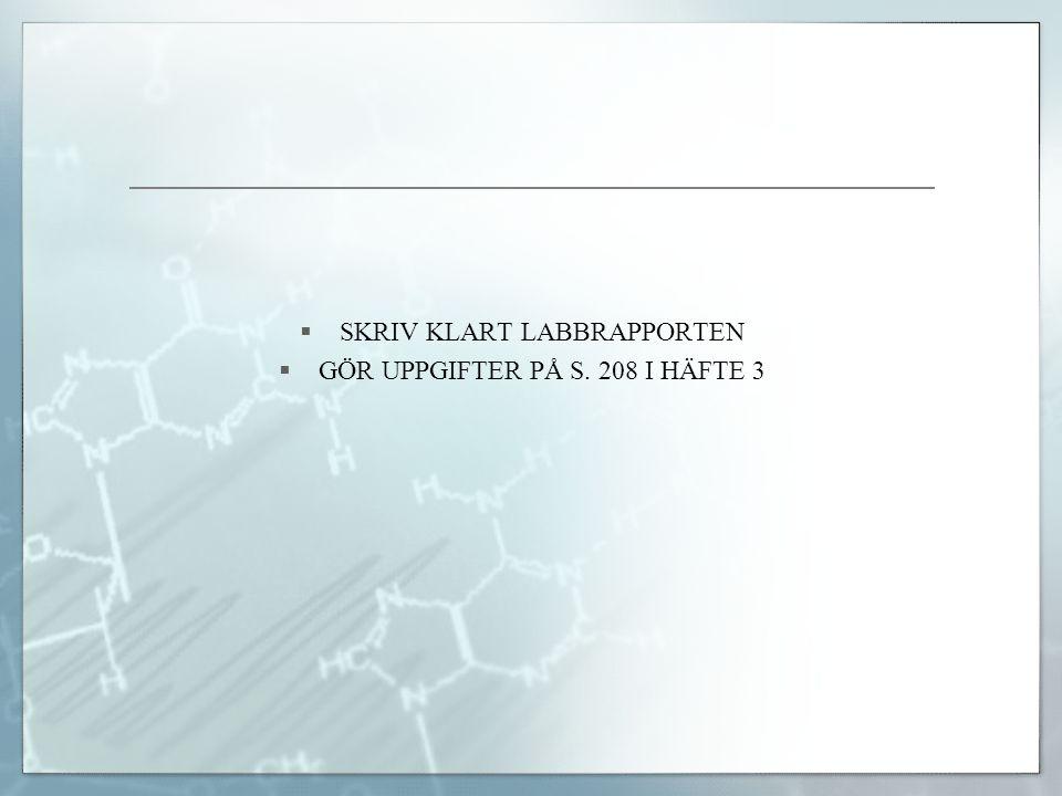 SKRIV KLART LABBRAPPORTEN GÖR UPPGIFTER PÅ S. 208 I HÄFTE 3