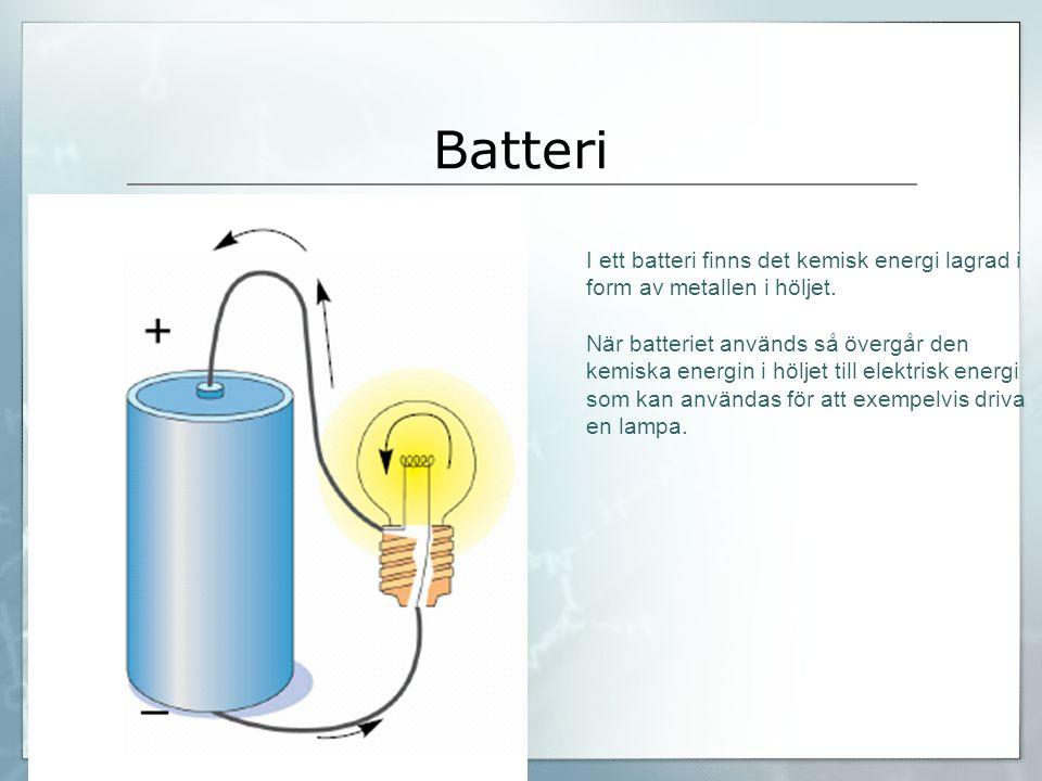 Batteri I ett batteri finns det kemisk energi lagrad i form av metallen i höljet.