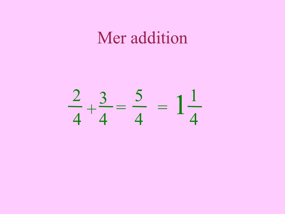 Mer addition 2 5 1 3 1 = = + 4 4 4 4