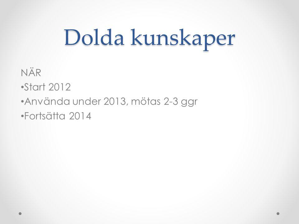 Dolda kunskaper NÄR Start 2012 Använda under 2013, mötas 2-3 ggr