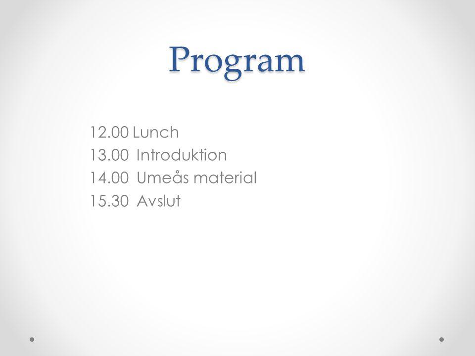 Program 12.00 Lunch 13.00 Introduktion 14.00 Umeås material 15.30 Avslut