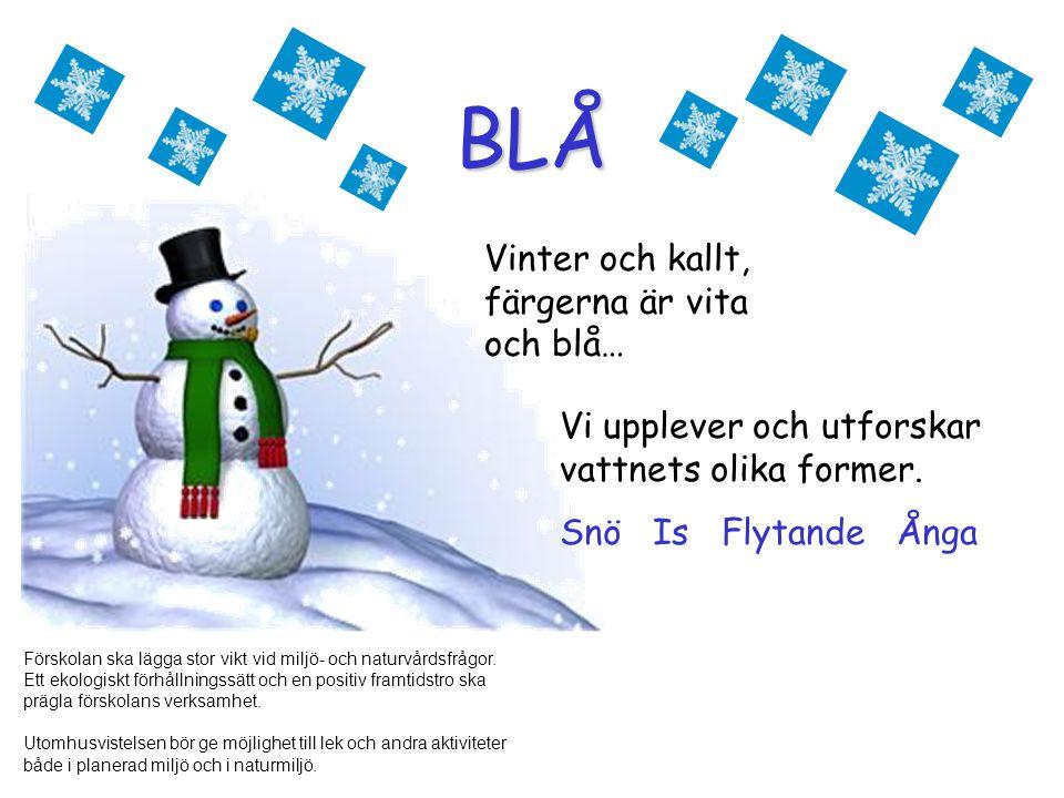 BLÅ Vinter och kallt, färgerna är vita och blå…