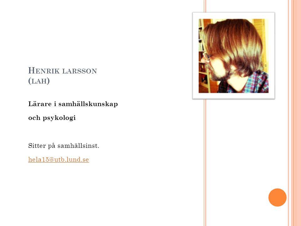Henrik larsson (lah) Lärare i samhällskunskap och psykologi