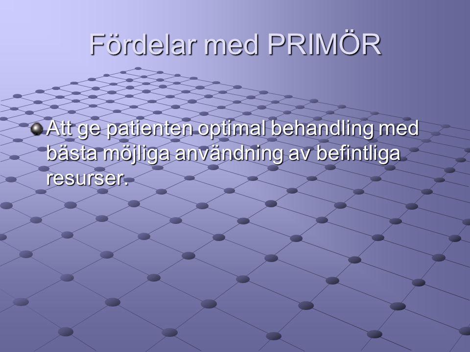 Fördelar med PRIMÖR Att ge patienten optimal behandling med bästa möjliga användning av befintliga resurser.