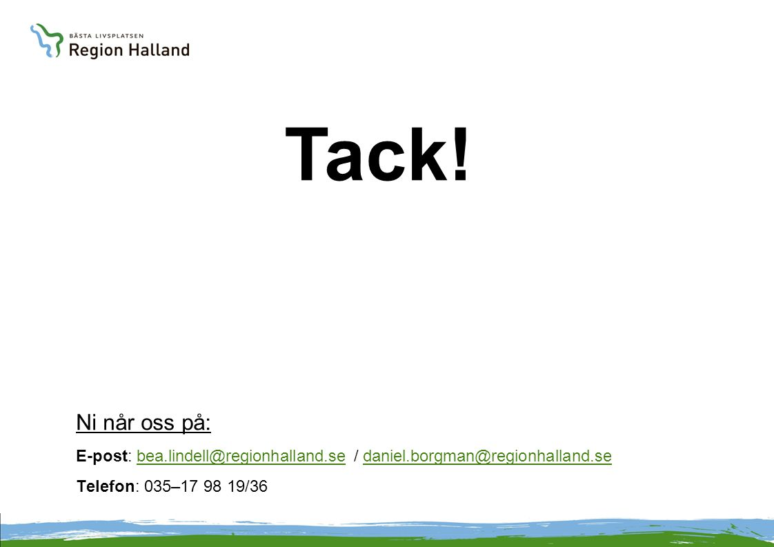 Tack. Ni når oss på: E-post: bea.lindell@regionhalland.se / daniel.borgman@regionhalland.se.