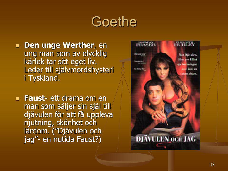 Goethe Den unge Werther, en ung man som av olycklig kärlek tar sitt eget liv. Leder till självmordshysteri i Tyskland.