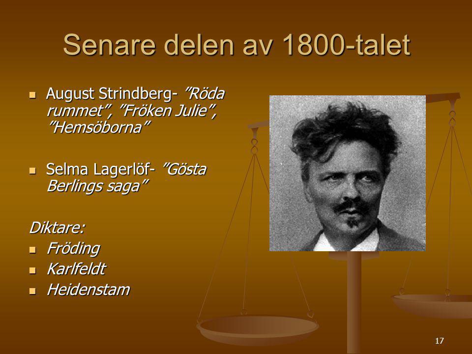 Senare delen av 1800-talet August Strindberg- Röda rummet , Fröken Julie , Hemsöborna Selma Lagerlöf- Gösta Berlings saga