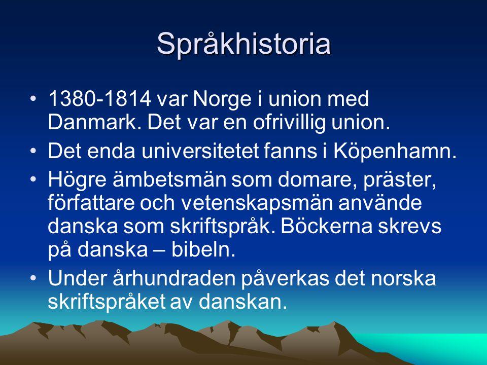 Språkhistoria 1380-1814 var Norge i union med Danmark. Det var en ofrivillig union. Det enda universitetet fanns i Köpenhamn.