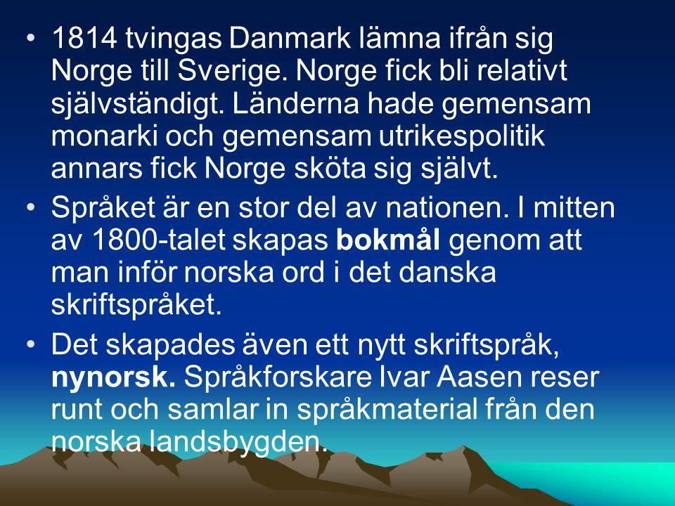 1814 tvingas Danmark lämna ifrån sig Norge till Sverige