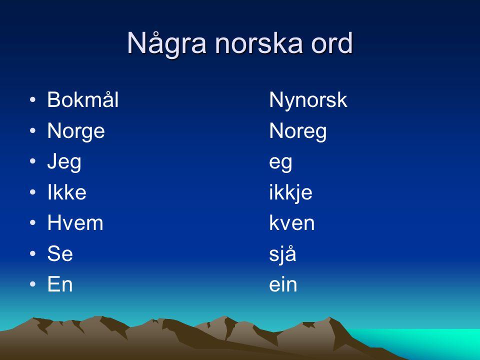 Några norska ord Bokmål Nynorsk Norge Noreg Jeg eg Ikke ikkje